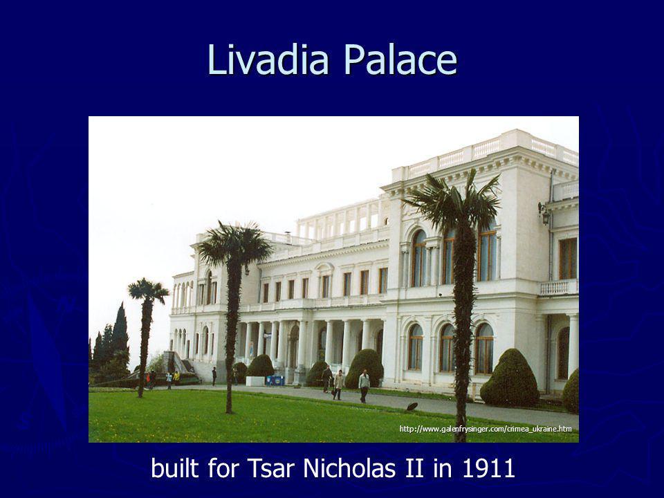 Livadia Palace built for Tsar Nicholas II in 1911 http://www.galenfrysinger.com/crimea_ukraine.htm