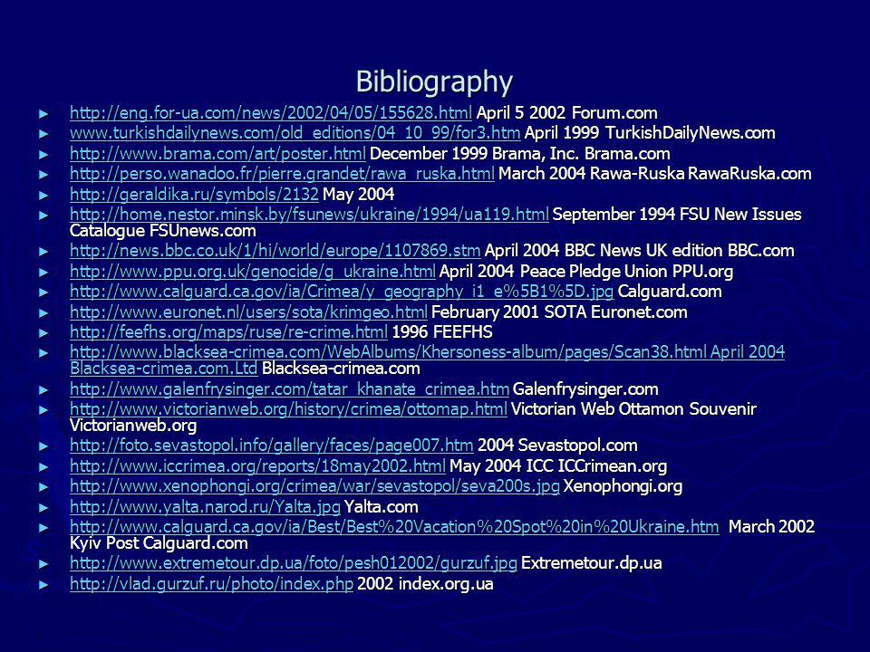 Bibliography http://eng.for-ua.com/news/2002/04/05/155628.html April 5 2002 Forum.com http://eng.for-ua.com/news/2002/04/05/155628.html April 5 2002 Forum.com http://eng.for-ua.com/news/2002/04/05/155628.html www.turkishdailynews.com/old_editions/04_10_99/for3.htm April 1999 TurkishDailyNews.com www.turkishdailynews.com/old_editions/04_10_99/for3.htm April 1999 TurkishDailyNews.com www.turkishdailynews.com/old_editions/04_10_99/for3.htm http://www.brama.com/art/poster.html December 1999 Brama, Inc.