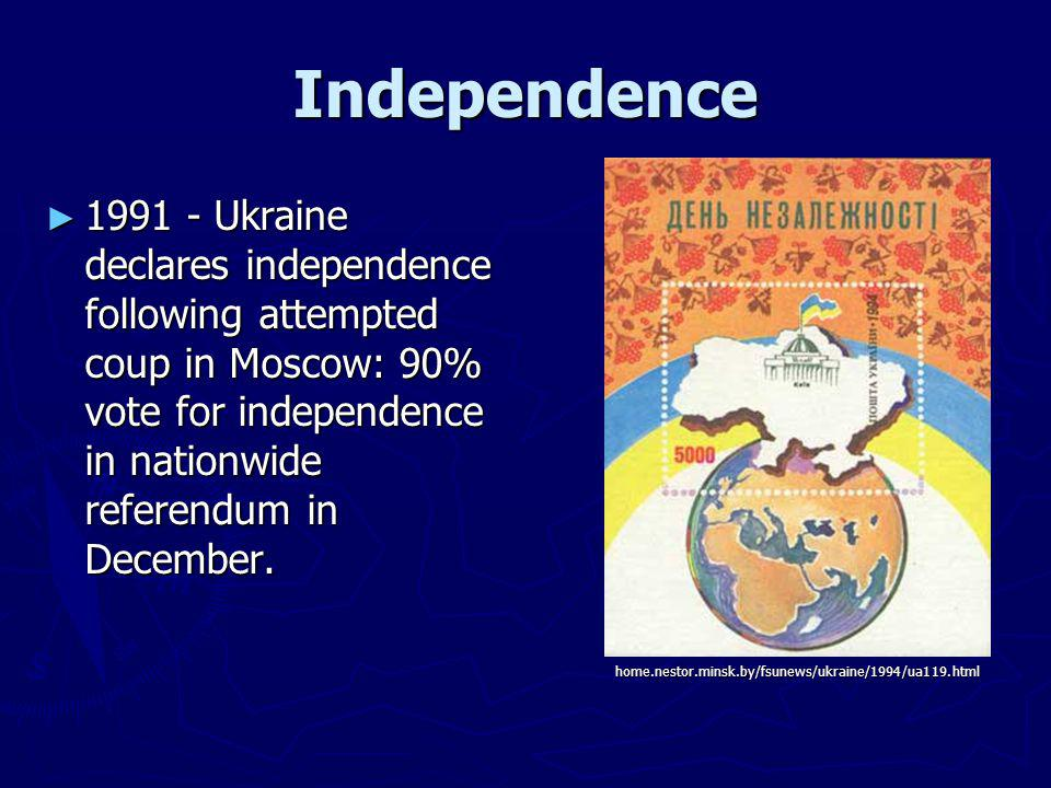 Independence 1991 - Ukraine declares independence following attempted coup in Moscow: 90% vote for independence in nationwide referendum in December.