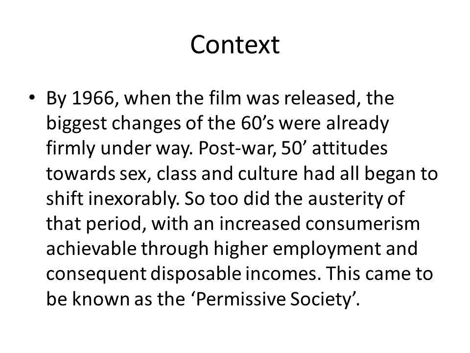 Context By 1966, when the film was released, the biggest changes of the 60s were already firmly under way.