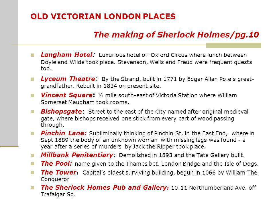 OLD VICTORIAN LONDON PLACES The making of Sherlock Holmes/pg.10 Langham Hotel : Luxurious hotel off Oxford Circus where lunch between Doyle and Wilde