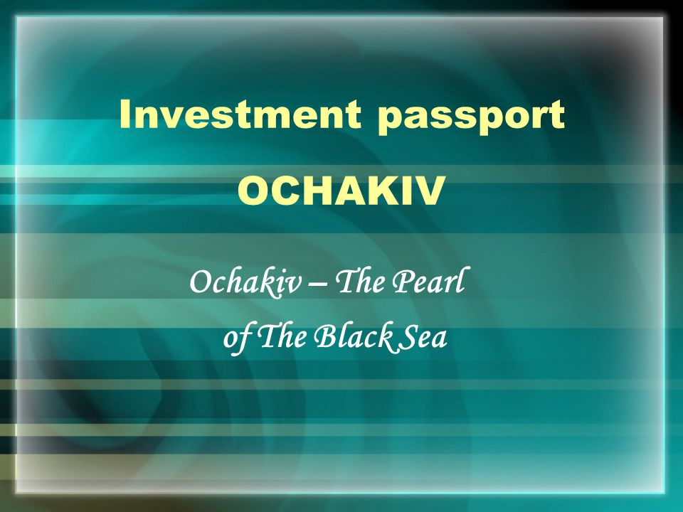 Investment passport OCHAKIV Ochakiv – The Pearl of The Black Sea