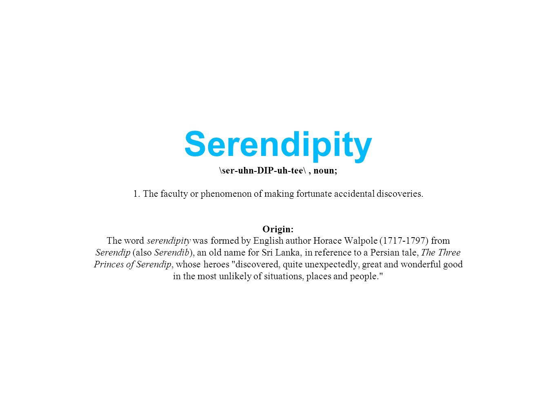 Serendipity \ser-uhn-DIP-uh-tee\, noun; 1.