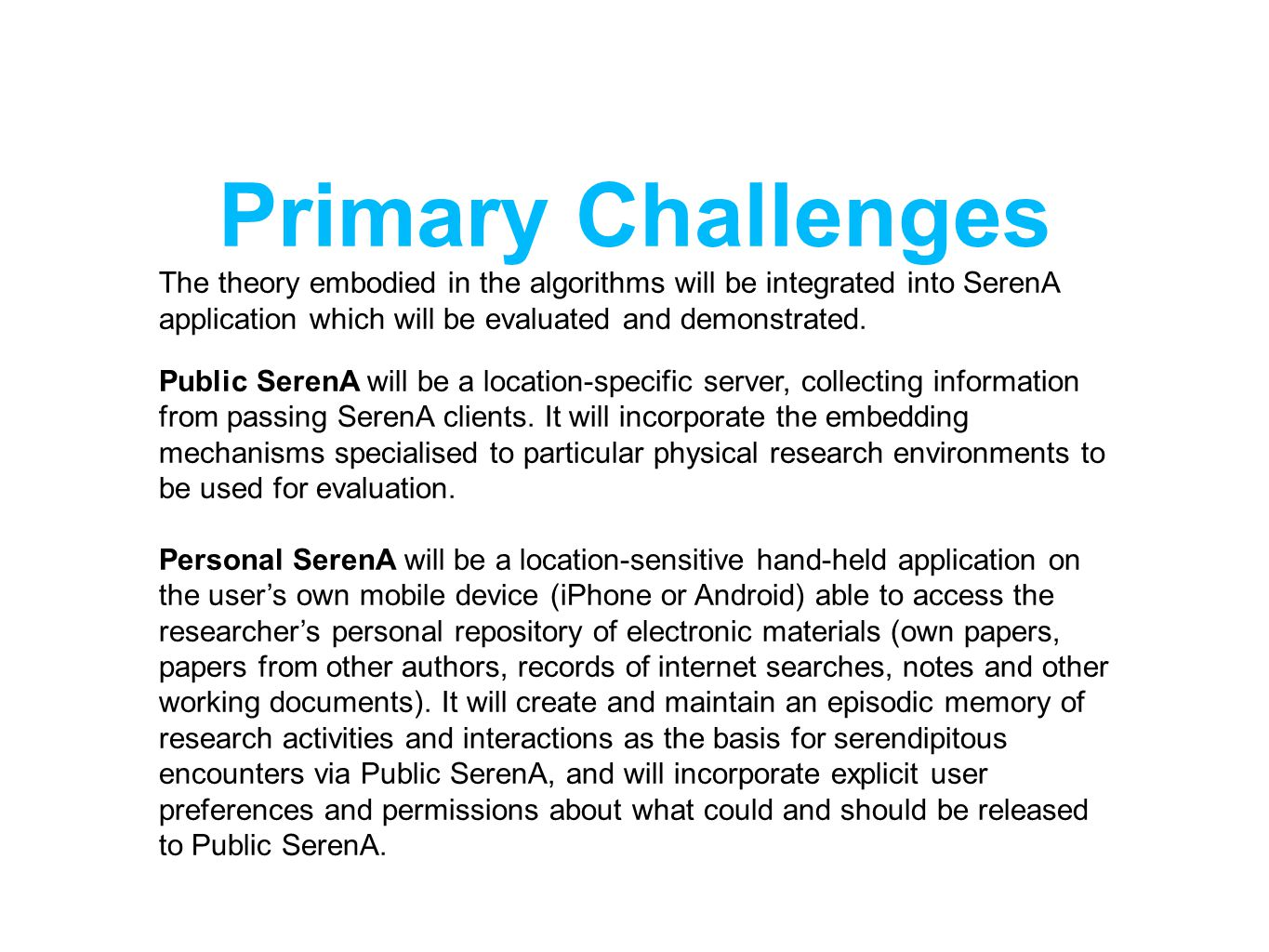 Primary Challenges The theory embodied in the algorithms will be integrated into SerenA application which will be evaluated and demonstrated.