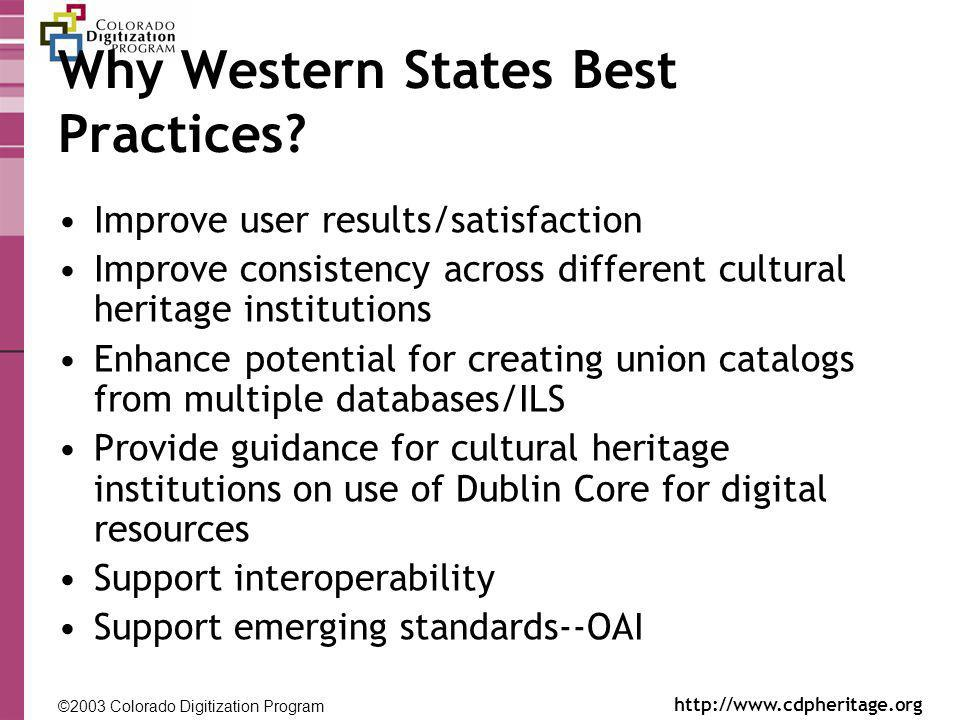 ©2003 Colorado Digitization Program http://www.cdpheritage.org ©2002 Colorado Digitization Project http://coloradodigital.coalliance.org Why Western States Best Practices.