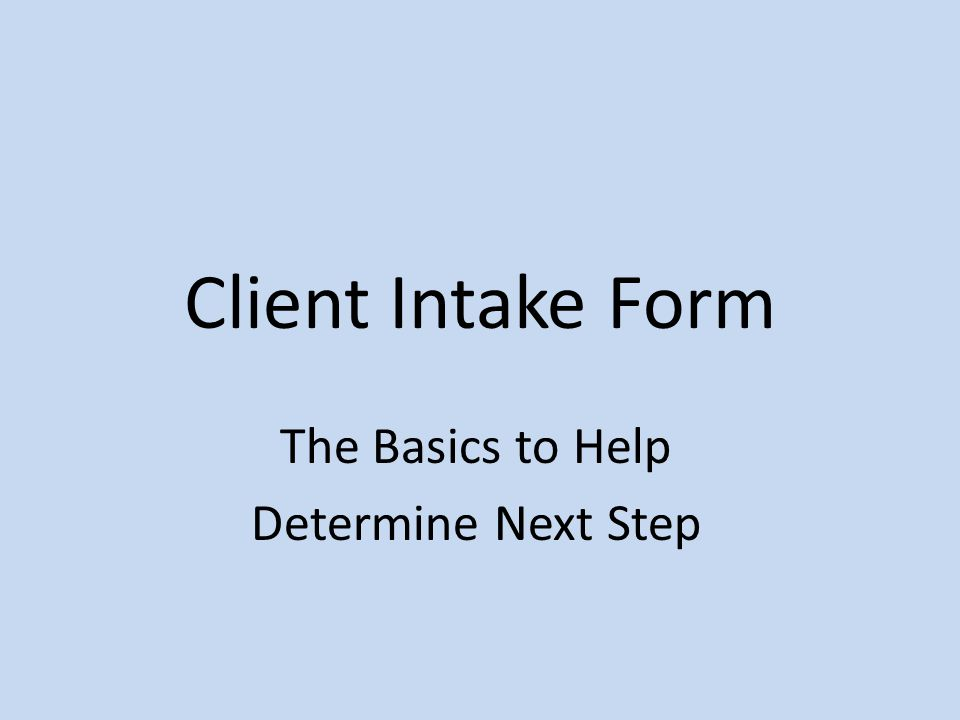 Client Intake Form The Basics to Help Determine Next Step