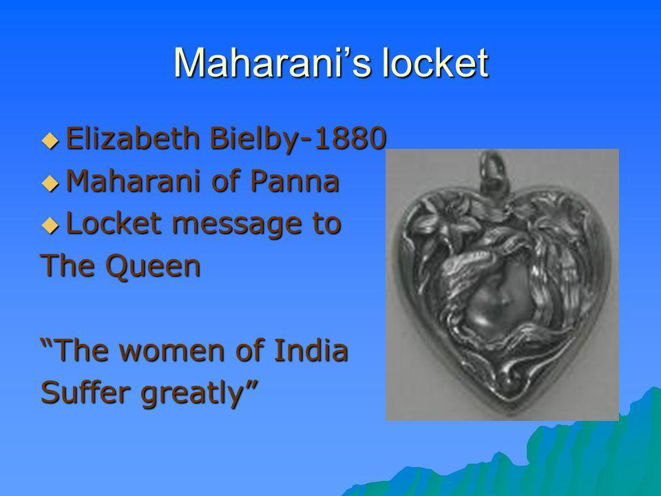 Maharanis locket Elizabeth Bielby-1880 Elizabeth Bielby-1880 Maharani of Panna Maharani of Panna Locket message to Locket message to The Queen The wom