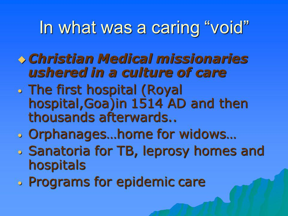 In what was a caring void Christian Medical missionaries ushered in a culture of care Christian Medical missionaries ushered in a culture of care The