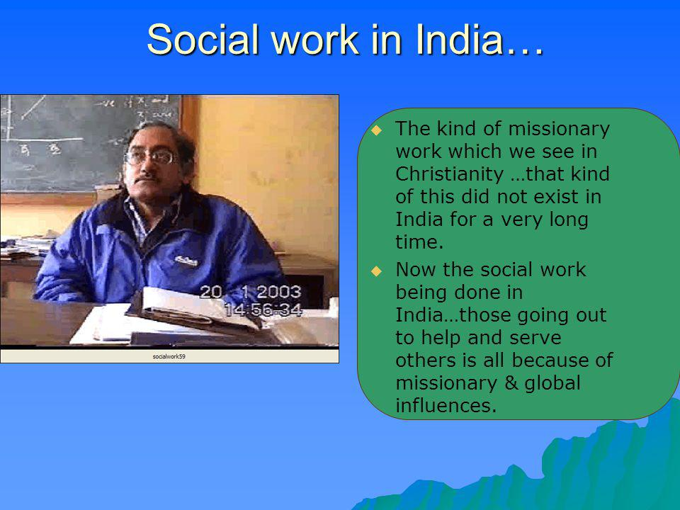 Social work in India… Social work in India… The kind of missionary work which we see in Christianity …that kind of this did not exist in India for a v