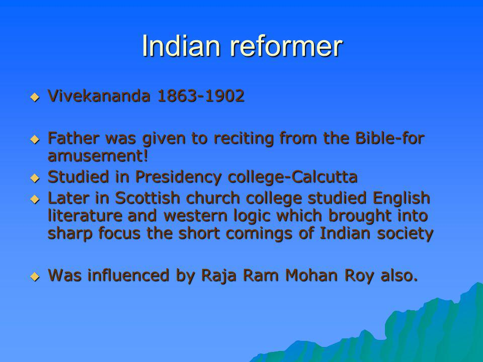 Indian reformer Vivekananda 1863-1902 Vivekananda 1863-1902 Father was given to reciting from the Bible-for amusement! Father was given to reciting fr