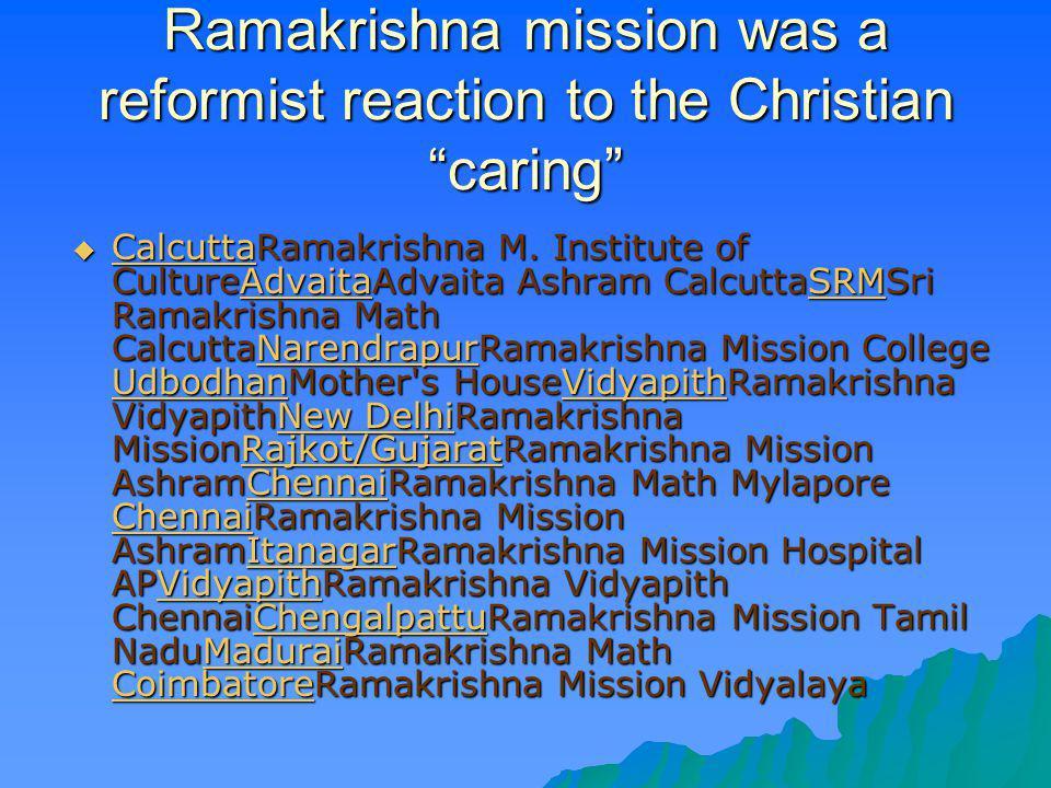 Ramakrishna mission was a reformist reaction to the Christian caring CalcuttaRamakrishna M. Institute of CultureAdvaitaAdvaita Ashram CalcuttaSRMSri R