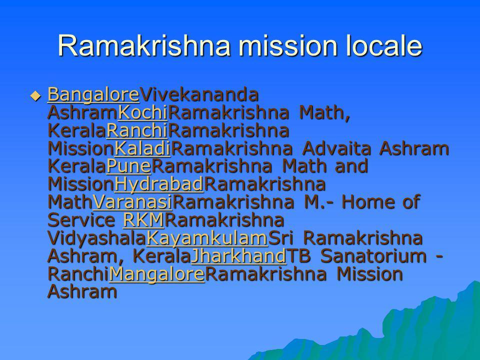 Ramakrishna mission locale BangaloreVivekananda AshramKochiRamakrishna Math, KeralaRanchiRamakrishna MissionKaladiRamakrishna Advaita Ashram KeralaPun
