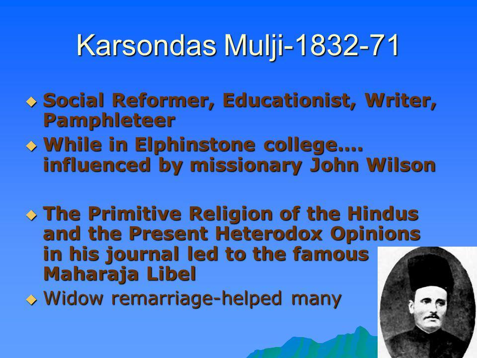 Karsondas Mulji-1832-71 Social Reformer, Educationist, Writer, Pamphleteer Social Reformer, Educationist, Writer, Pamphleteer While in Elphinstone col