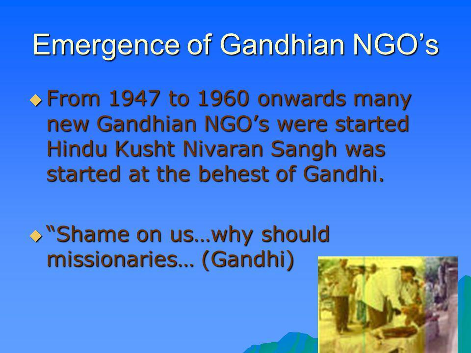 Emergence of Gandhian NGOs From 1947 to 1960 onwards many new Gandhian NGOs were started Hindu Kusht Nivaran Sangh was started at the behest of Gandhi