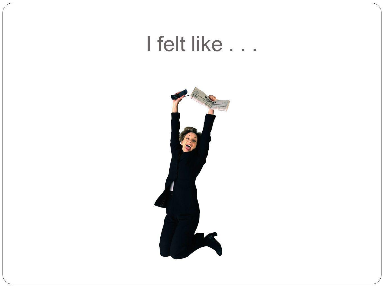 I felt like...