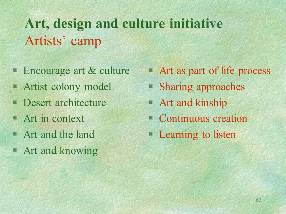 63 Art, design and culture initiative Artists camp §Encourage art & culture §Artist colony model §Desert architecture §Art in context §Art and the lan