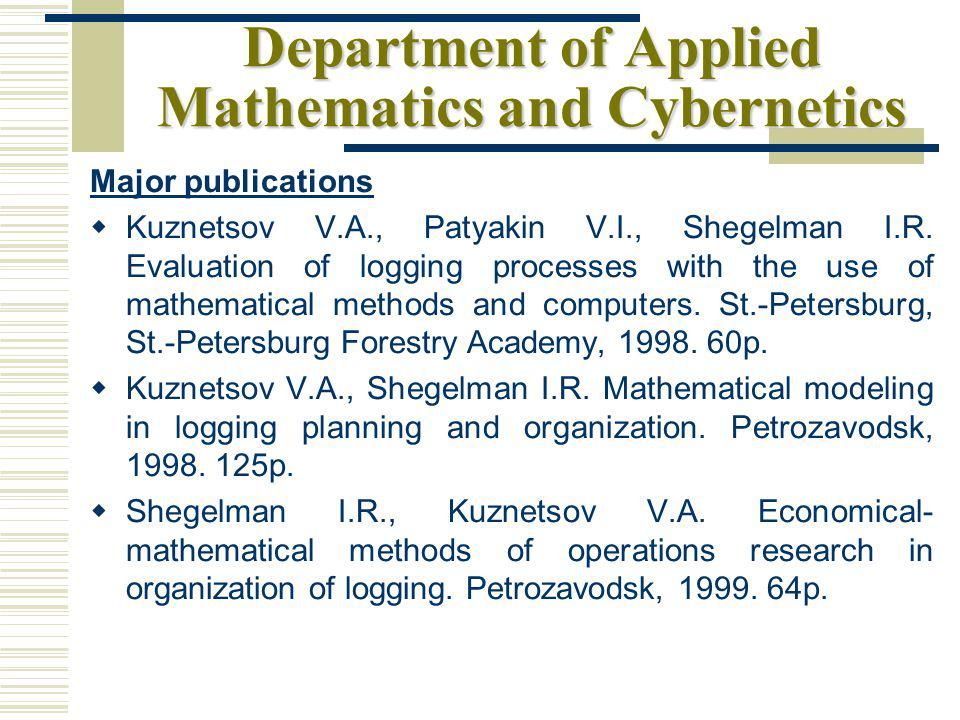 Department of Applied Mathematics and Cybernetics Major publications Kuznetsov V.A., Patyakin V.I., Shegelman I.R.