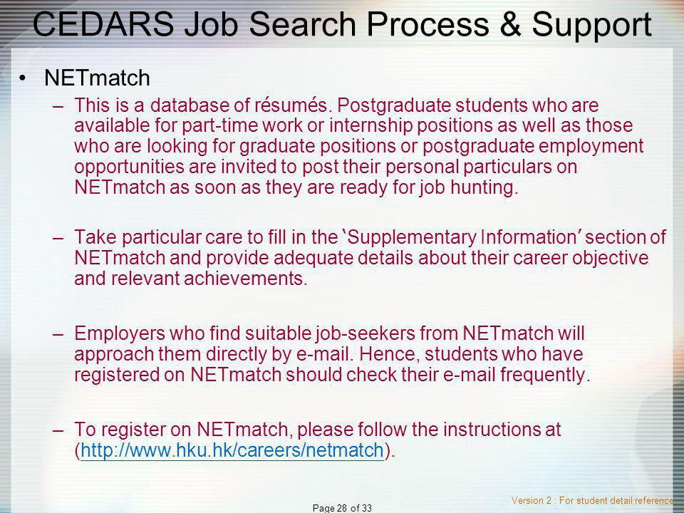 Version 2 : For student detail reference Page 28 of 33 CEDARS Job Search Process & Support NETmatch –This is a database of r é sum é s.