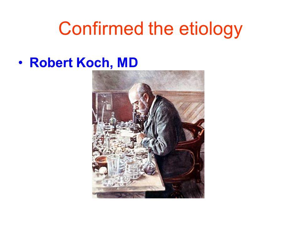 Confirmed the etiology Robert Koch, MD