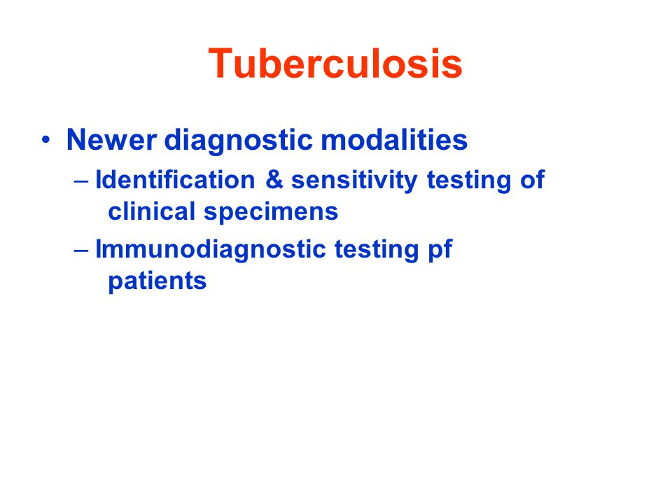 Tuberculosis Newer diagnostic modalities –Identification & sensitivity testing of clinical specimens –Immunodiagnostic testing pf patients