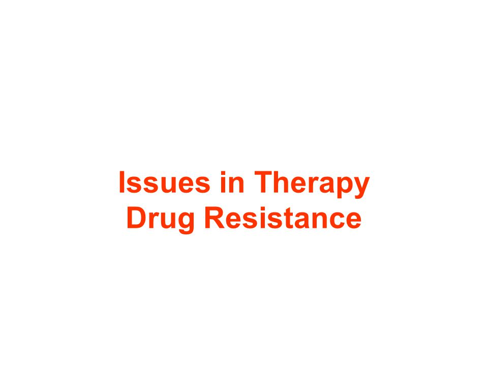 Issues in Therapy Drug Resistance