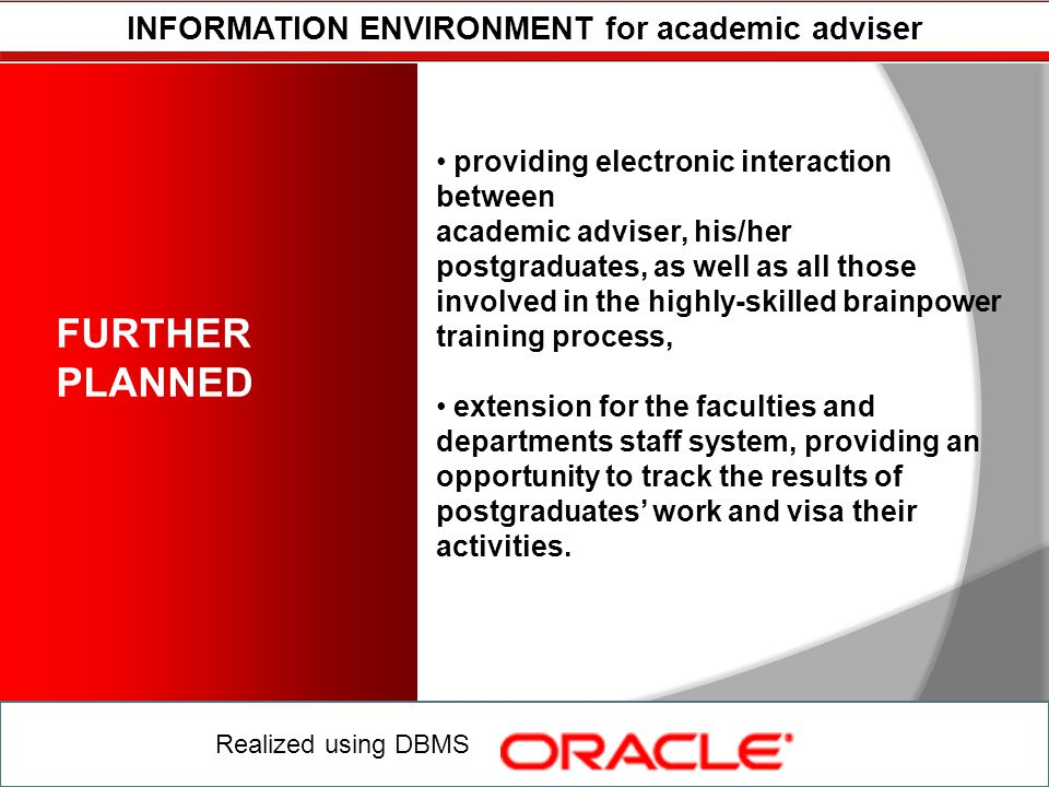 INFORMATION ENVIRONMENT for academic adviser Realized using DBMS FURTHER PLANNED providing electronic interaction between academic adviser, his/her po