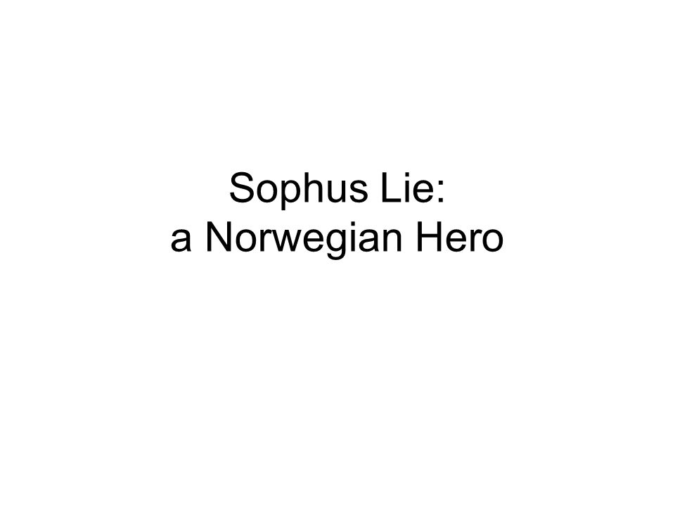 Sophus Lie: a Norwegian Hero