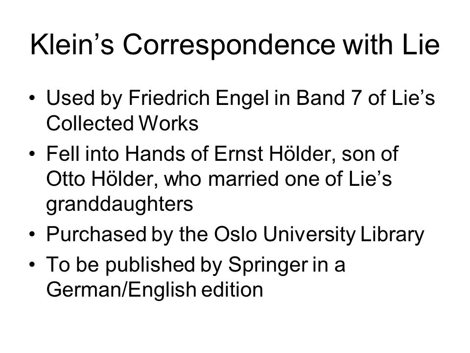 Kleins Correspondence with Lie Used by Friedrich Engel in Band 7 of Lies Collected Works Fell into Hands of Ernst Hölder, son of Otto Hölder, who marr