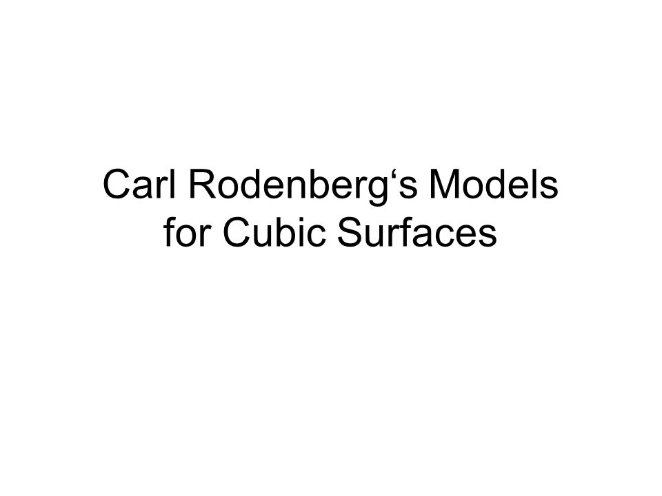 Carl Rodenbergs Models for Cubic Surfaces