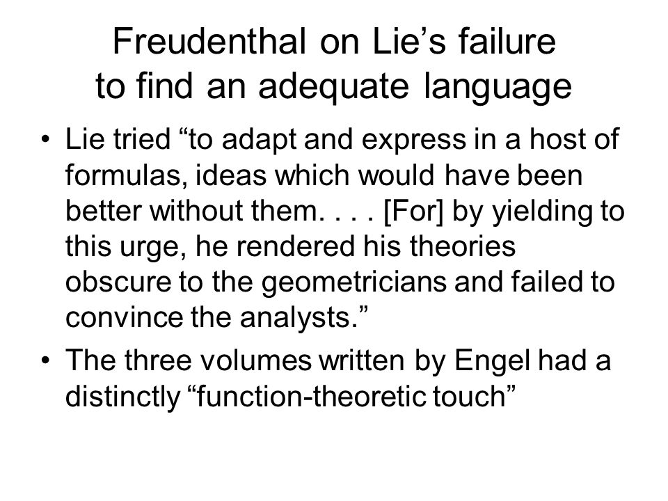 Freudenthal on Lies failure to find an adequate language Lie tried to adapt and express in a host of formulas, ideas which would have been better with