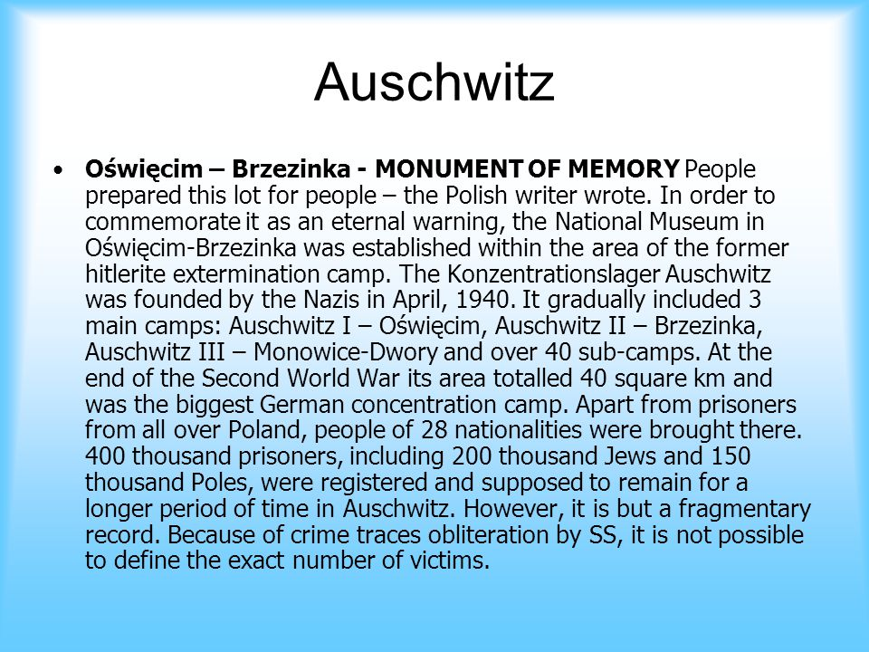 Auschwitz Oświęcim – Brzezinka - MONUMENT OF MEMORY People prepared this lot for people – the Polish writer wrote. In order to commemorate it as an et