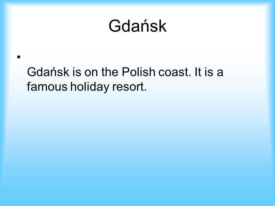 Gdańsk Gdańsk is on the Polish coast. It is a famous holiday resort.