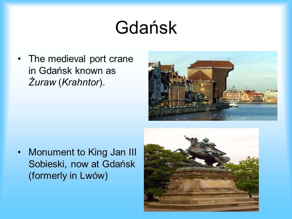 Gdańsk The medieval port crane in Gdańsk known as Żuraw (Krahntor). Monument to King Jan III Sobieski, now at Gdańsk (formerly in Lwów)