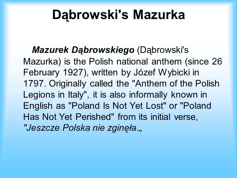 Dąbrowski's Mazurka Mazurek Dąbrowskiego (Dąbrowski's Mazurka) is the Polish national anthem (since 26 February 1927), written by Józef Wybicki in 179