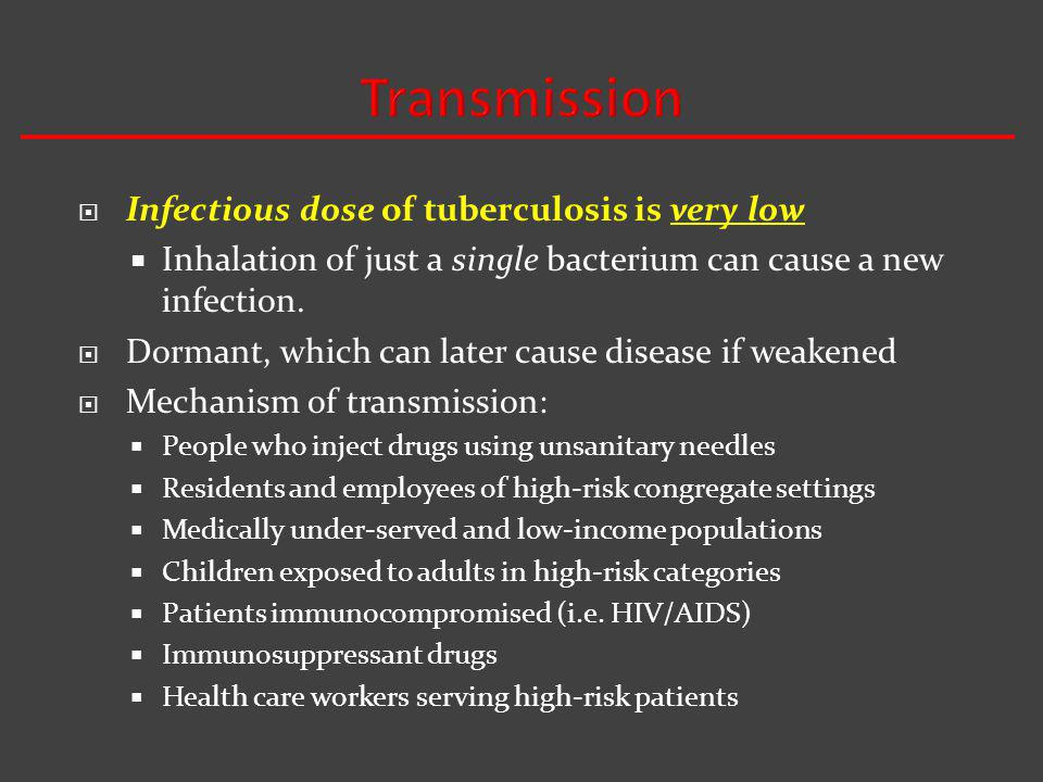 Infectious dose of tuberculosis is very low Inhalation of just a single bacterium can cause a new infection.