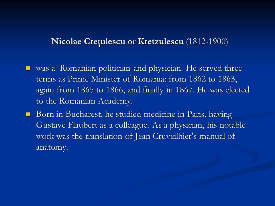 Nicolae Creţulescu or Kretzulescu (1812-1900) was a Romanian politician and physician.