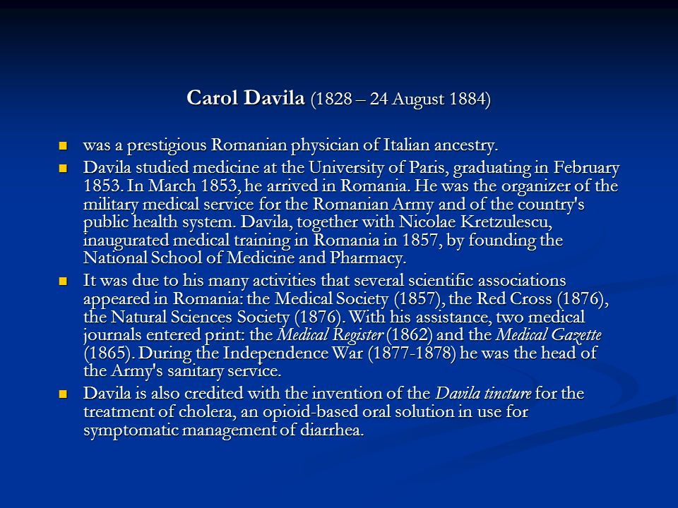 Carol Davila (1828 – 24 August 1884) was a prestigious Romanian physician of Italian ancestry.