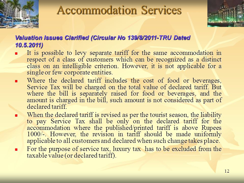 12 Accommodation Services Accommodation Services Valuation Issues Clarified (Circular No 139/8/2011-TRU Dated 10.5.2011) It is possible to levy separa