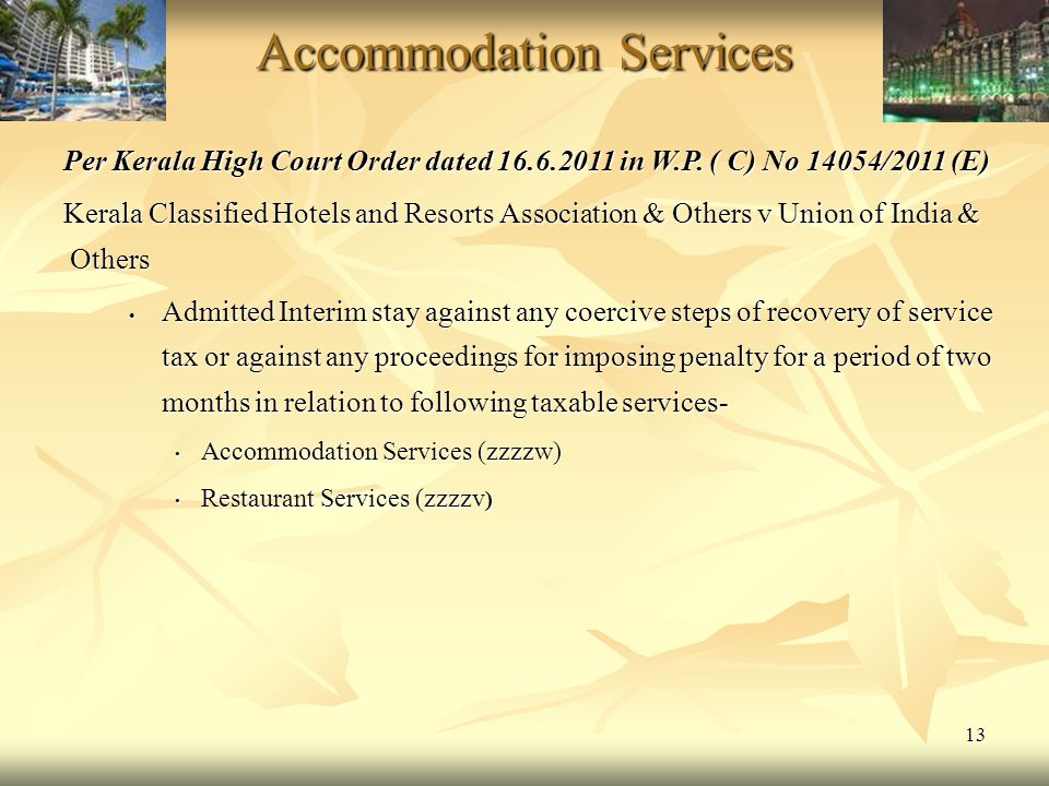 13 Accommodation Services Accommodation Services Per Kerala High Court Order dated 16.6.2011 in W.P. ( C) No 14054/2011 (E) Kerala Classified Hotels a