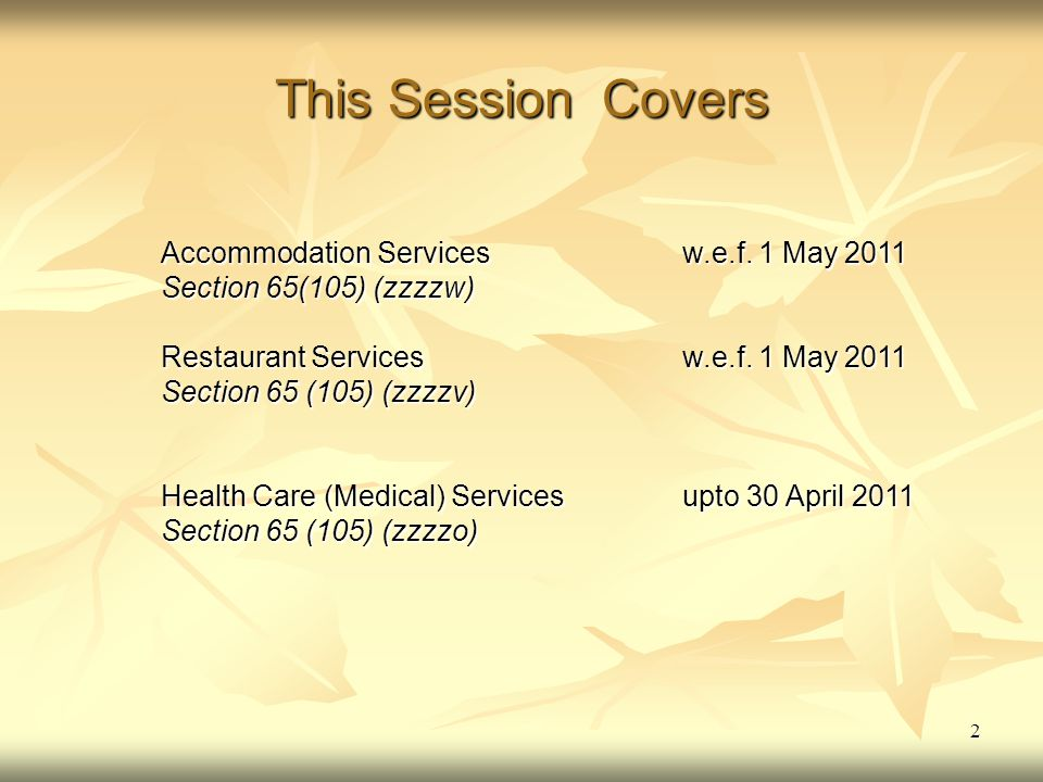 2 This Session Covers Accommodation Services w.e.f. 1 May 2011 Section 65(105) (zzzzw) Restaurant Services w.e.f. 1 May 2011 Section 65 (105) (zzzzv)