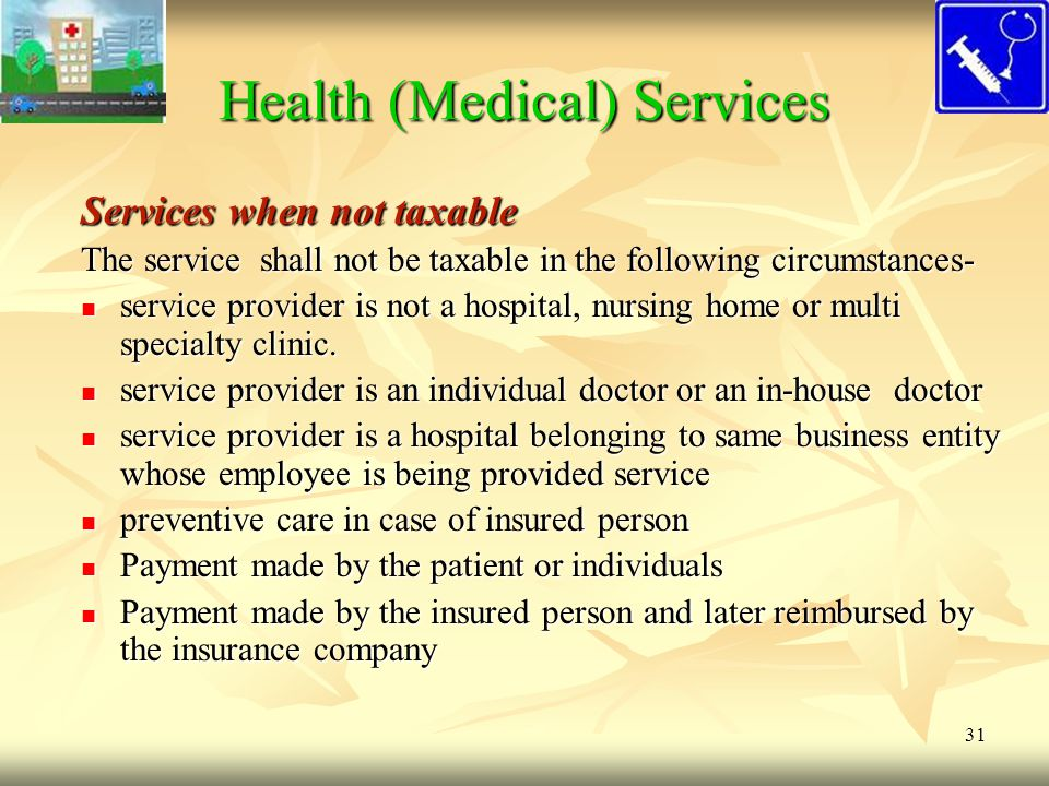 31 Health (Medical) Services Services when not taxable The service shall not be taxable in the following circumstances- service provider is not a hosp