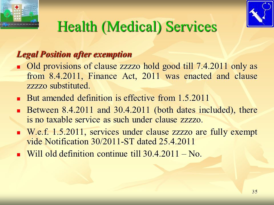 35 Health (Medical) Services Legal Position after exemption Old provisions of clause zzzzo hold good till 7.4.2011 only as from 8.4.2011, Finance Act,