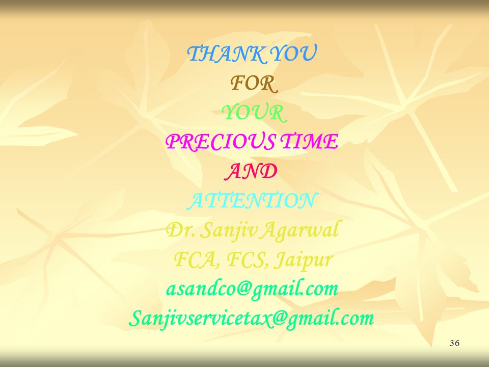 36 THANK YOU FOR YOUR PRECIOUS TIME AND ATTENTION Dr. Sanjiv Agarwal FCA, FCS, Jaipur asandco@gmail.com Sanjivservicetax@gmail.com