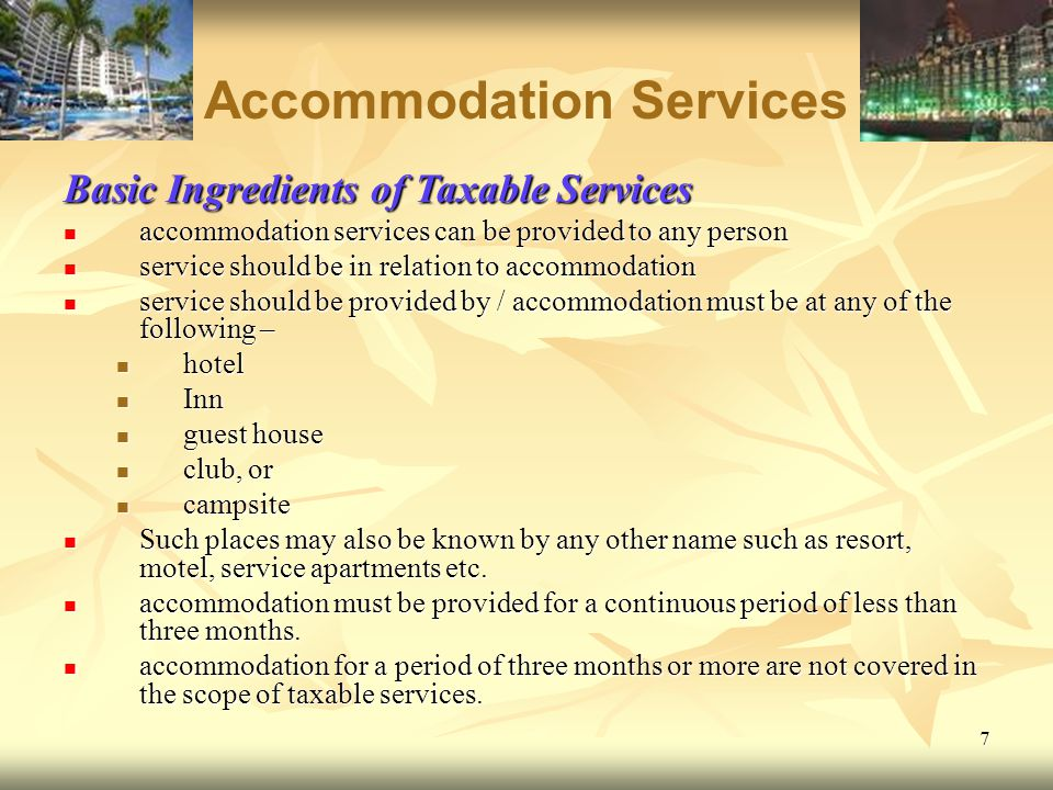 7 Accommodation Services Basic Ingredients of Taxable Services accommodation services can be provided to any person accommodation services can be prov