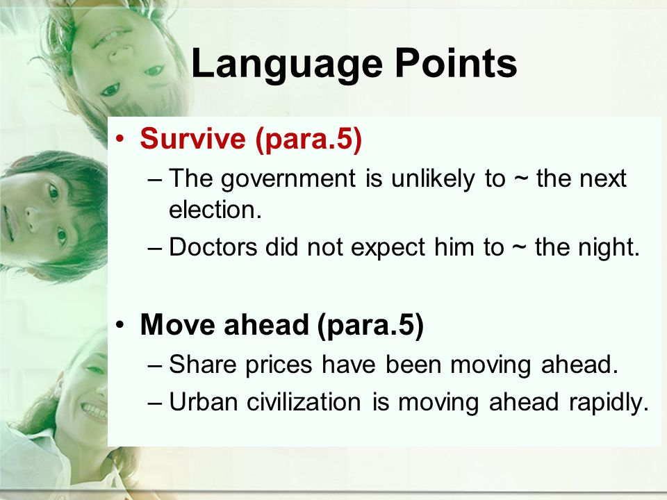 Language Points Survive (para.5) –The government is unlikely to ~ the next election.