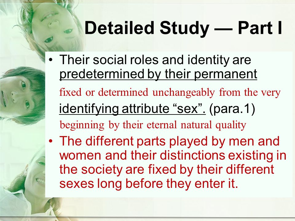 Detailed Study Part I Their social roles and identity are predetermined by their permanent fixed or determined unchangeably from the very identifying attribute sex.