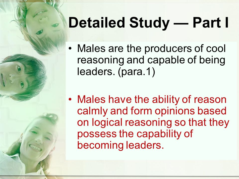 Detailed Study Part I Males are the producers of cool reasoning and capable of being leaders.