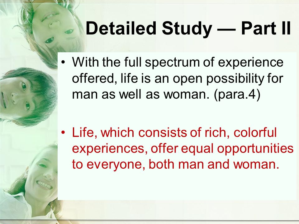 Detailed Study Part II With the full spectrum of experience offered, life is an open possibility for man as well as woman.