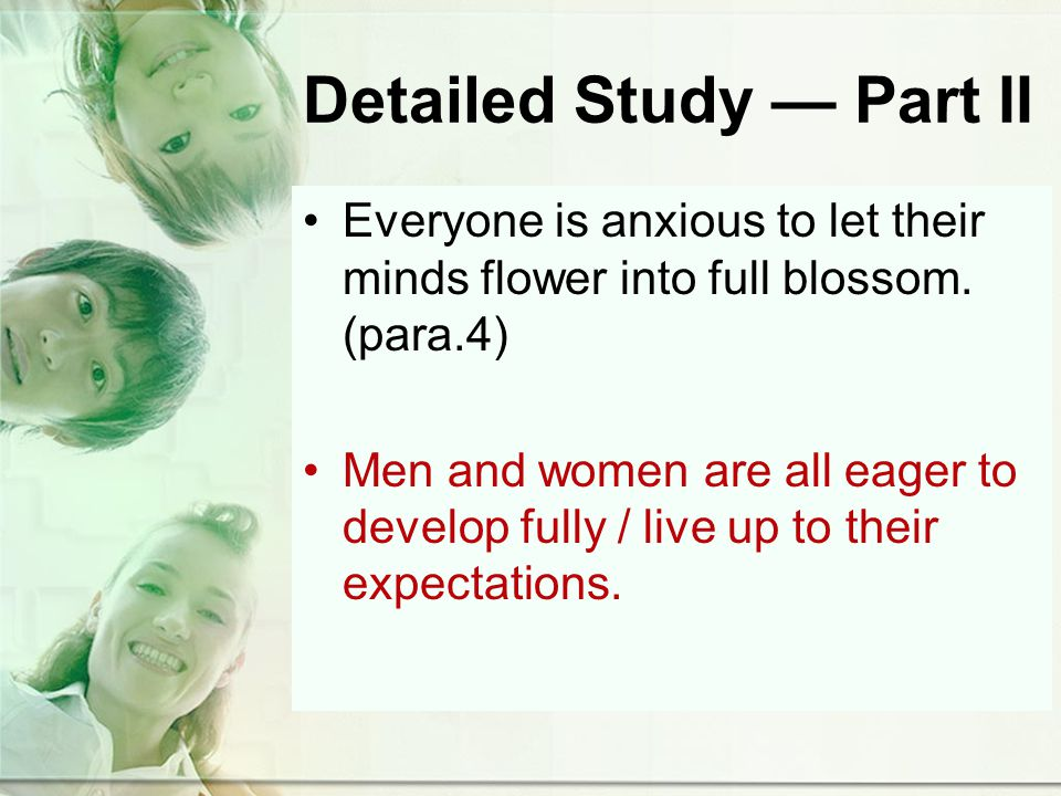 Detailed Study Part II Everyone is anxious to let their minds flower into full blossom.