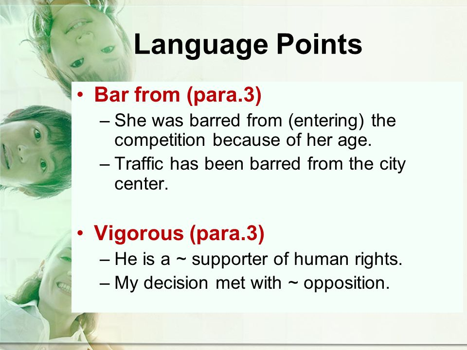 Language Points Bar from (para.3) –She was barred from (entering) the competition because of her age.